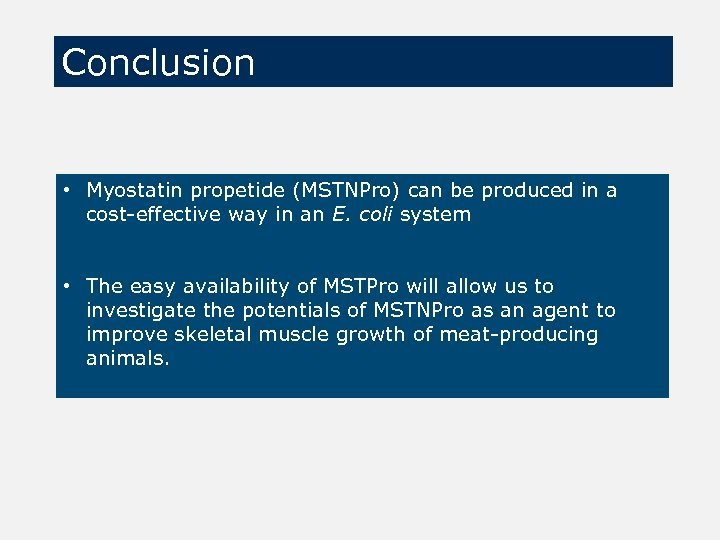 Conclusion • Myostatin propetide (MSTNPro) can be produced in a cost-effective way in an