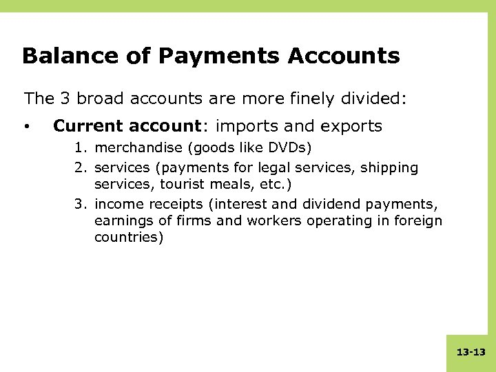 Balance of Payments Accounts The 3 broad accounts are more finely divided: • Current