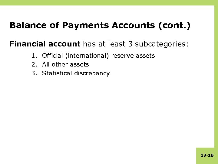 Balance of Payments Accounts (cont. ) Financial account has at least 3 subcategories: 1.