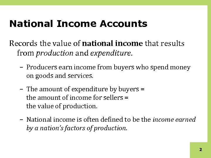 National Income Accounts Records the value of national income that results from production and