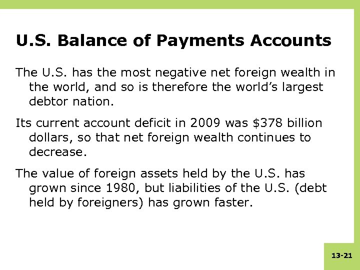 U. S. Balance of Payments Accounts The U. S. has the most negative net