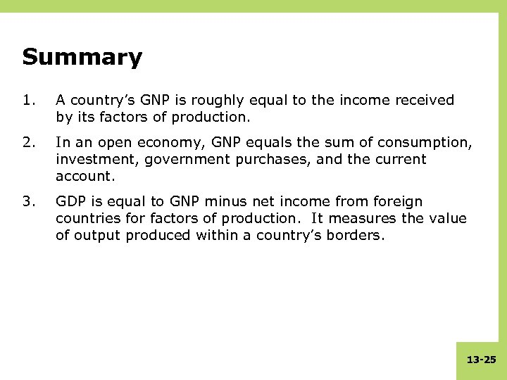Summary 1. A country's GNP is roughly equal to the income received by its