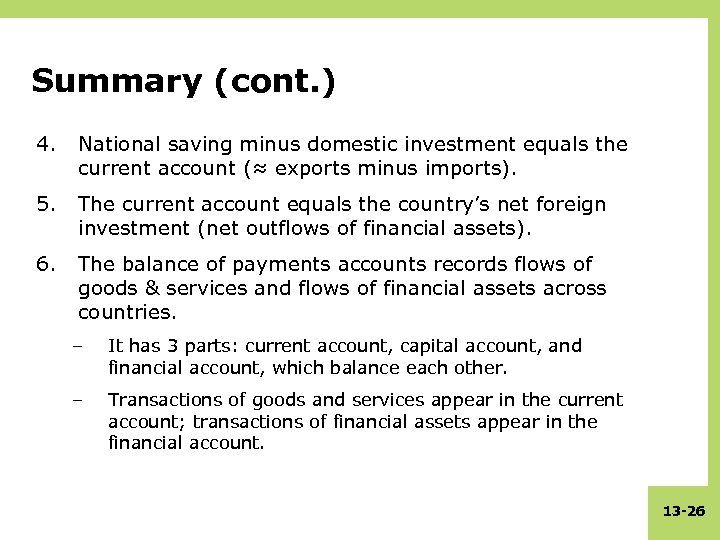 Summary (cont. ) 4. National saving minus domestic investment equals the current account (≈