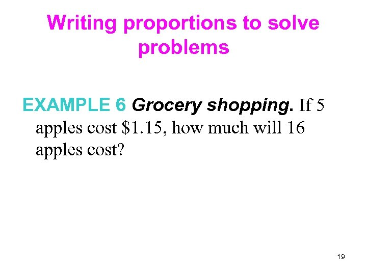 Writing proportions to solve problems EXAMPLE 6 Grocery shopping. If 5 apples cost $1.