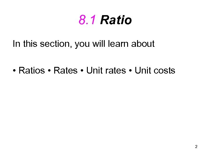 8. 1 Ratio In this section, you will learn about • Ratios • Rates