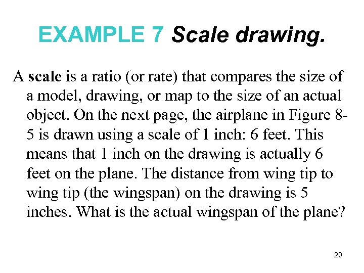 EXAMPLE 7 Scale drawing. A scale is a ratio (or rate) that compares the