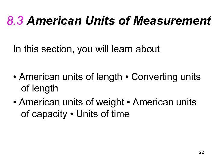 8. 3 American Units of Measurement In this section, you will learn about •