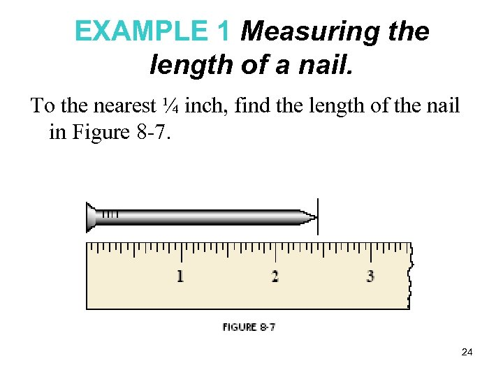 EXAMPLE 1 Measuring the length of a nail. To the nearest ¼ inch, find