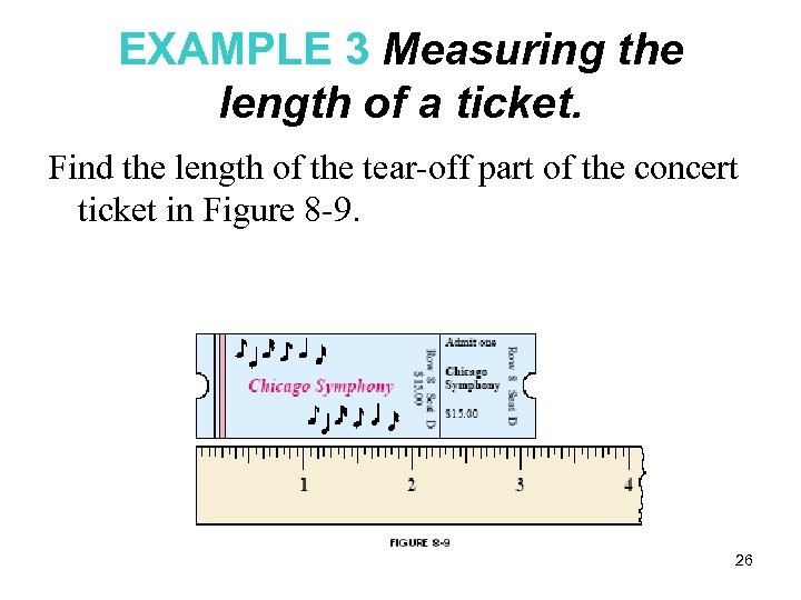 EXAMPLE 3 Measuring the length of a ticket. Find the length of the tear-off