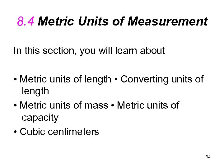 8. 4 Metric Units of Measurement In this section, you will learn about •