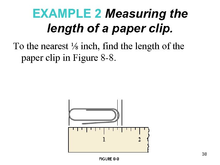 EXAMPLE 2 Measuring the length of a paper clip. To the nearest ⅛ inch,