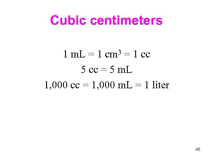 Cubic centimeters 1 m. L = 1 cm 3 = 1 cc 5 cc