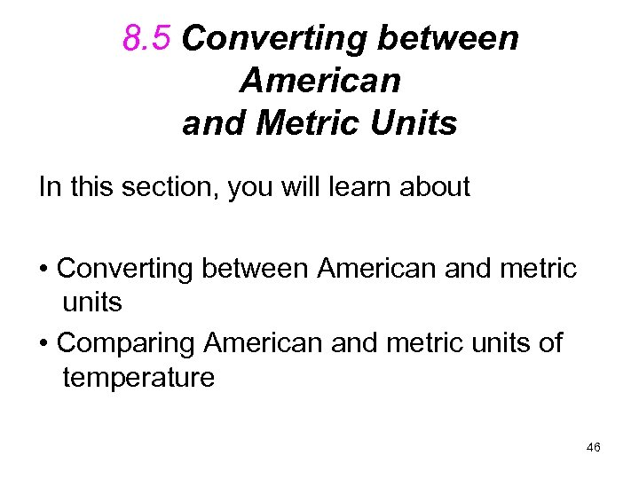 8. 5 Converting between American and Metric Units In this section, you will learn
