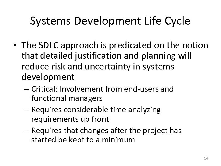 Systems Development Life Cycle • The SDLC approach is predicated on the notion that