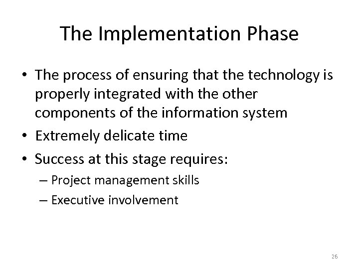 The Implementation Phase • The process of ensuring that the technology is properly integrated