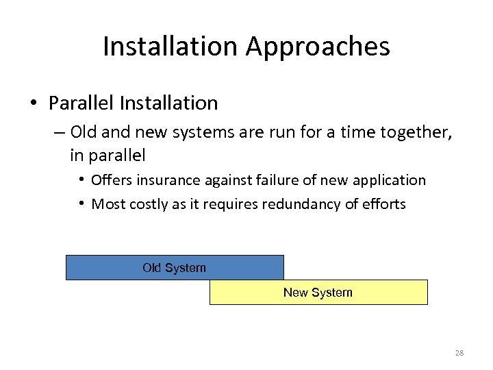 Installation Approaches • Parallel Installation – Old and new systems are run for a