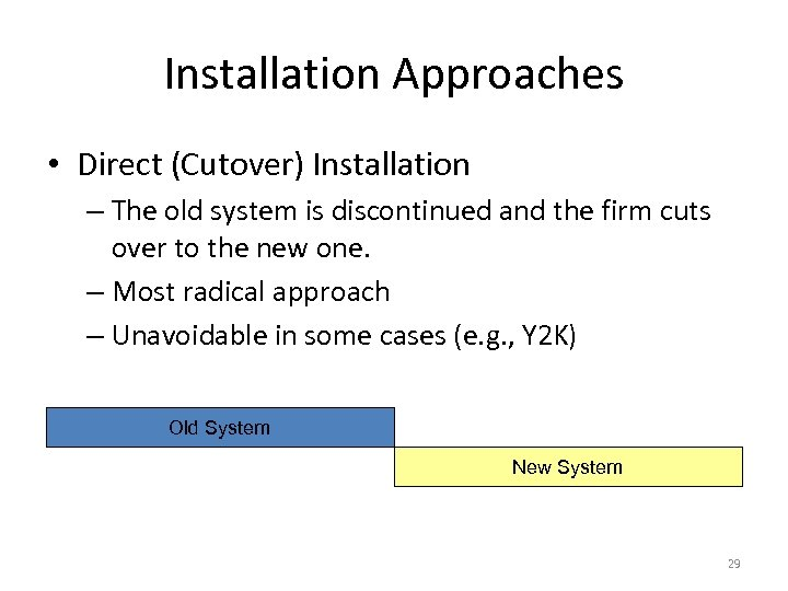 Installation Approaches • Direct (Cutover) Installation – The old system is discontinued and the