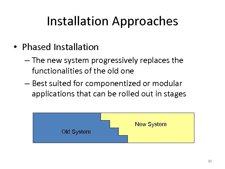 Installation Approaches • Phased Installation – The new system progressively replaces the functionalities of