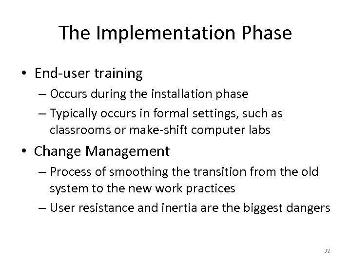 The Implementation Phase • End-user training – Occurs during the installation phase – Typically