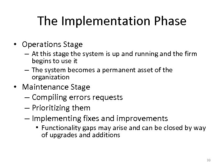The Implementation Phase • Operations Stage – At this stage the system is up