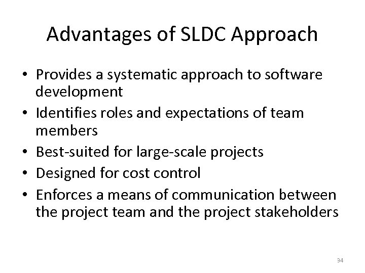 Advantages of SLDC Approach • Provides a systematic approach to software development • Identifies