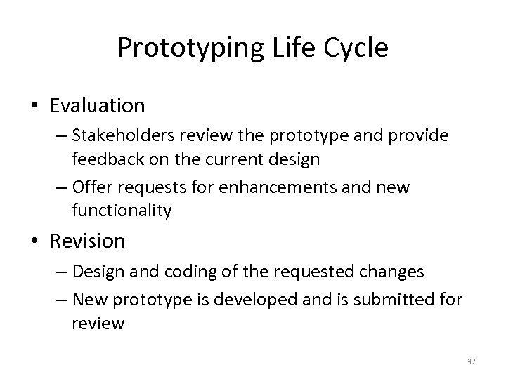 Prototyping Life Cycle • Evaluation – Stakeholders review the prototype and provide feedback on