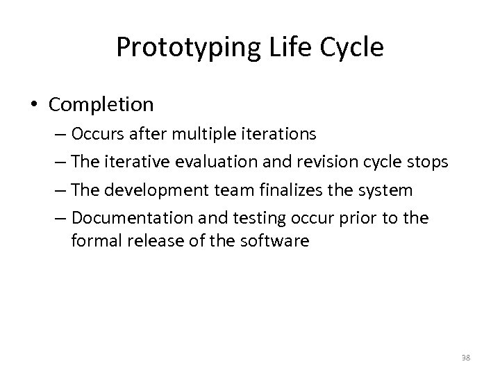 Prototyping Life Cycle • Completion – Occurs after multiple iterations – The iterative evaluation