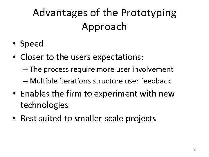 Advantages of the Prototyping Approach • Speed • Closer to the users expectations: –