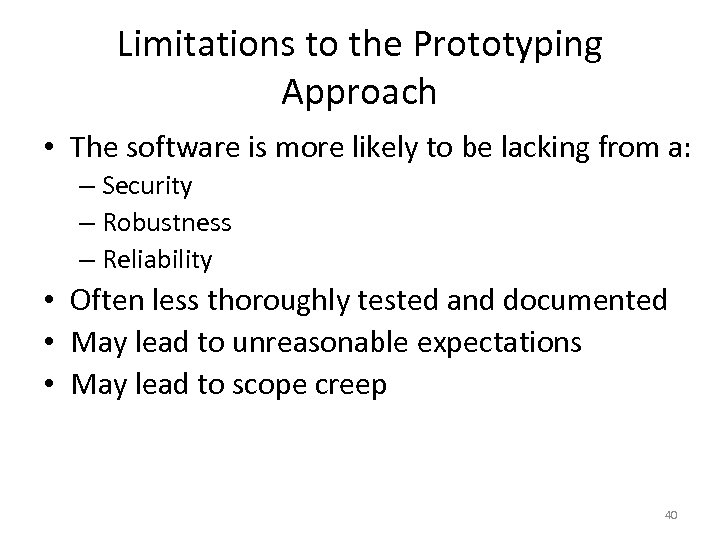 Limitations to the Prototyping Approach • The software is more likely to be lacking