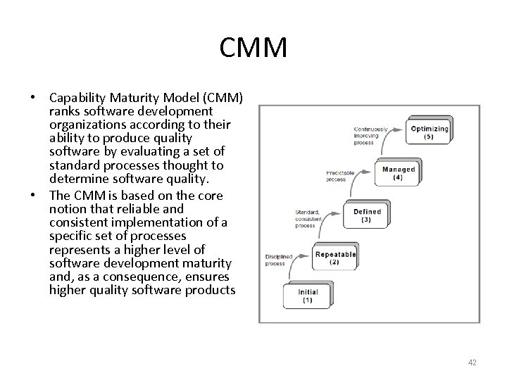 CMM • Capability Maturity Model (CMM) ranks software development organizations according to their ability