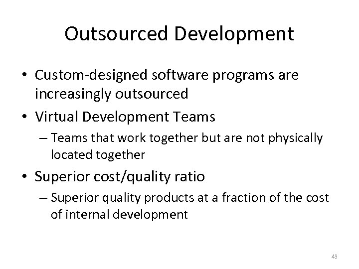Outsourced Development • Custom-designed software programs are increasingly outsourced • Virtual Development Teams –