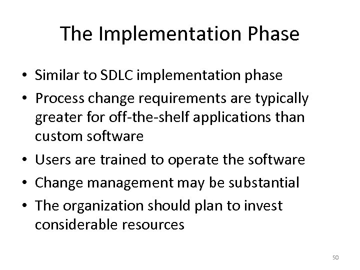 The Implementation Phase • Similar to SDLC implementation phase • Process change requirements are