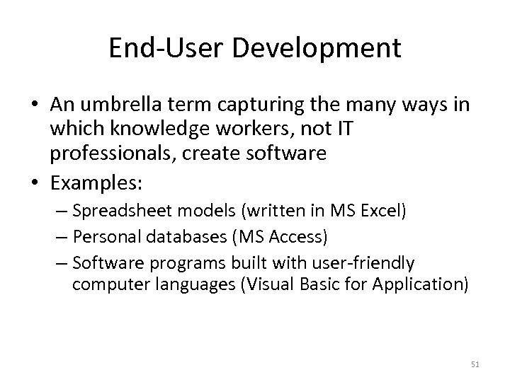 End-User Development • An umbrella term capturing the many ways in which knowledge workers,