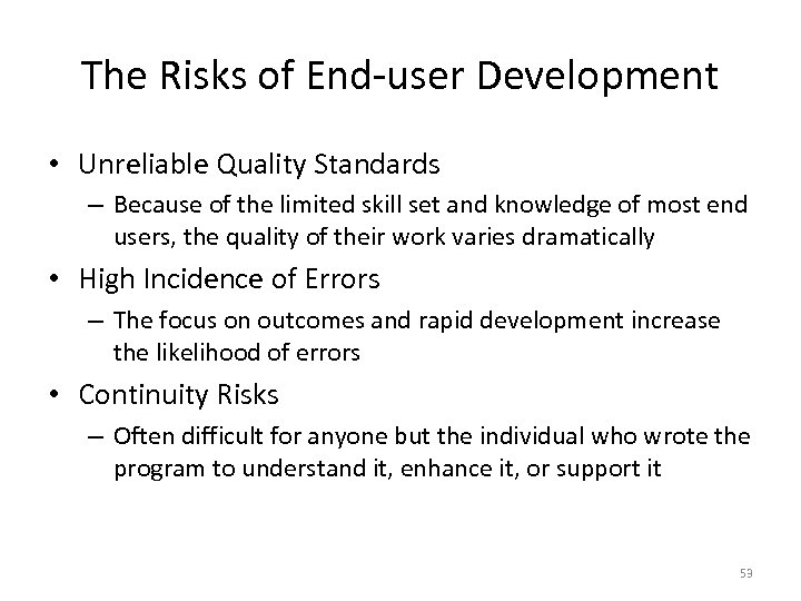 The Risks of End-user Development • Unreliable Quality Standards – Because of the limited