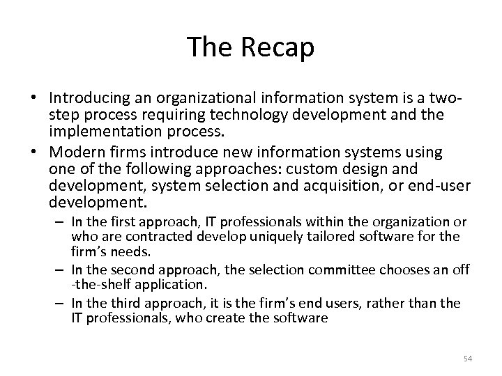 The Recap • Introducing an organizational information system is a twostep process requiring technology