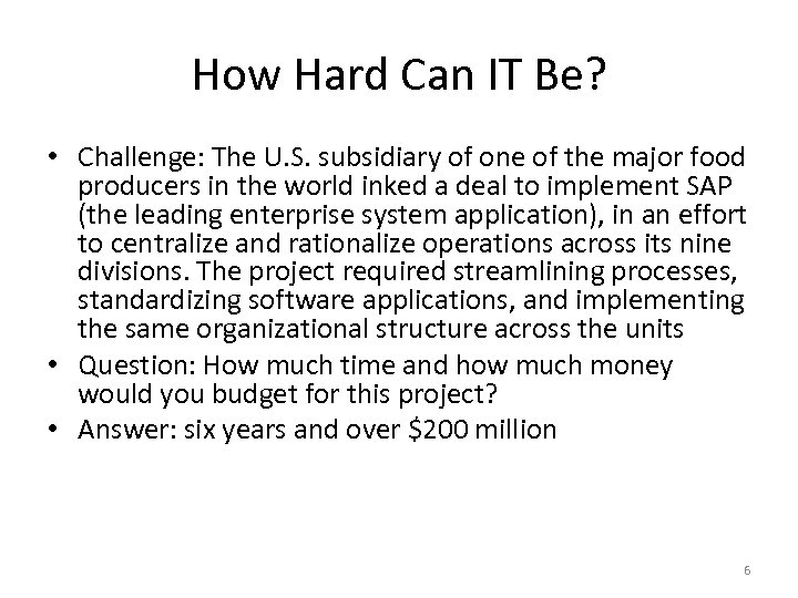How Hard Can IT Be? • Challenge: The U. S. subsidiary of one of