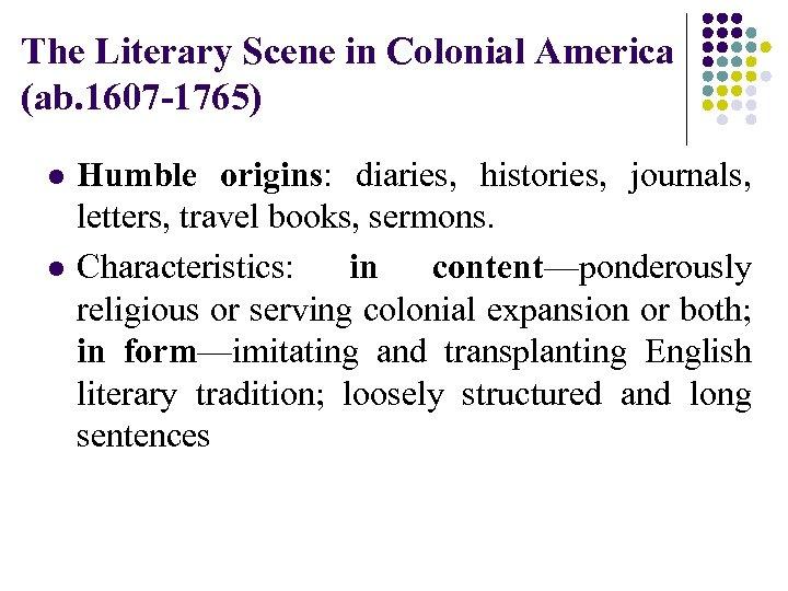 The Literary Scene in Colonial America (ab. 1607 -1765) l l Humble origins: diaries,