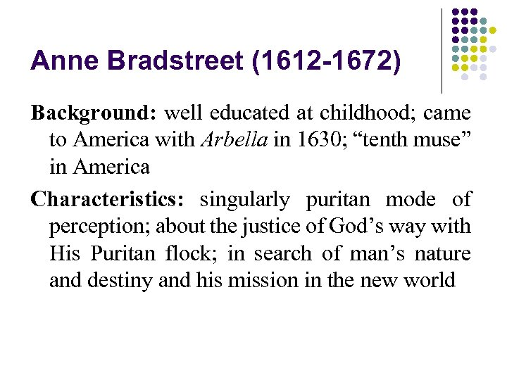 Anne Bradstreet (1612 -1672) Background: well educated at childhood; came to America with Arbella