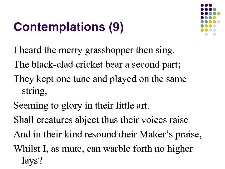 Contemplations (9) I heard the merry grasshopper then sing. The black-clad cricket bear a