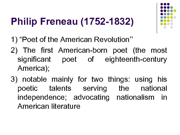 """Philip Freneau (1752 -1832) 1) """"Poet of the American Revolution'' 2) The first American-born"""