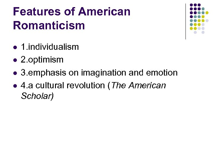 Features of American Romanticism l l 1. individualism 2. optimism 3. emphasis on imagination