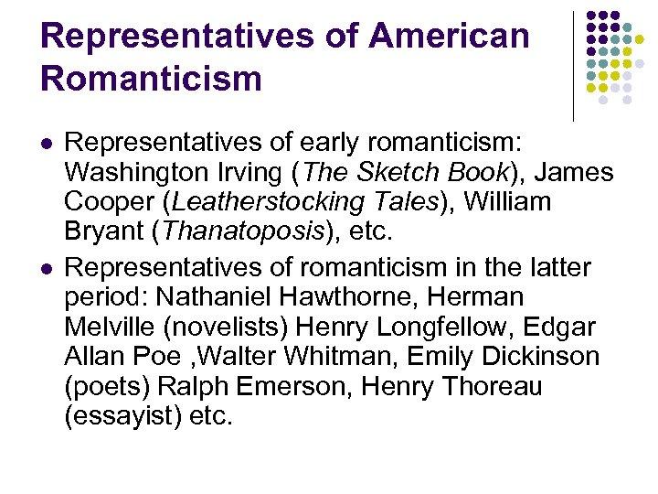 Representatives of American Romanticism l l Representatives of early romanticism: Washington Irving (The Sketch