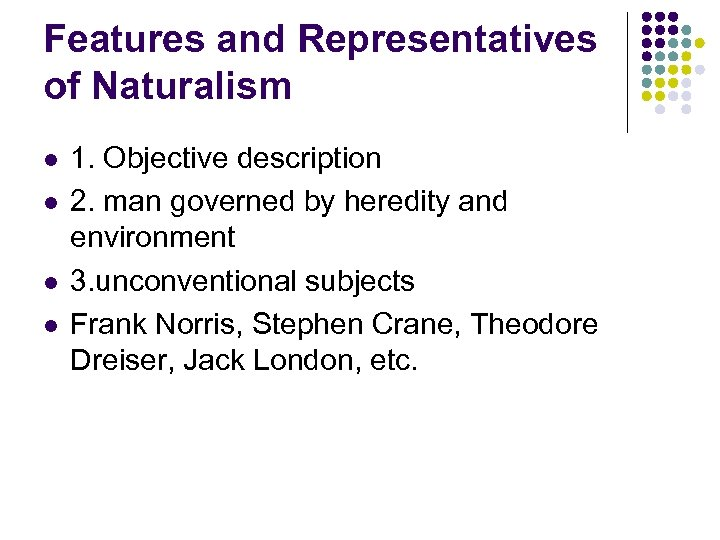 Features and Representatives of Naturalism l l 1. Objective description 2. man governed by