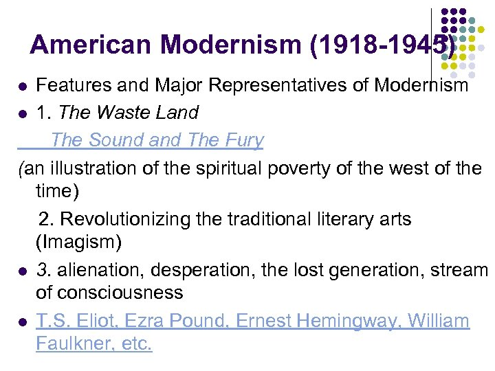 American Modernism (1918 -1945) Features and Major Representatives of Modernism l 1. The Waste