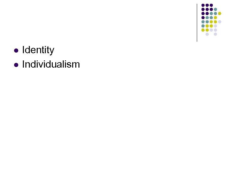 l l Identity Individualism