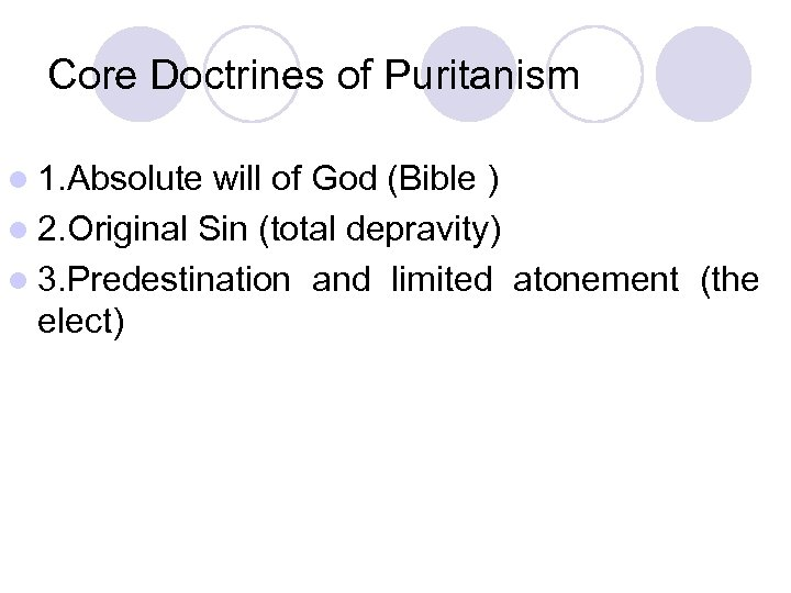 Core Doctrines of Puritanism l 1. Absolute will of God (Bible ) l 2.