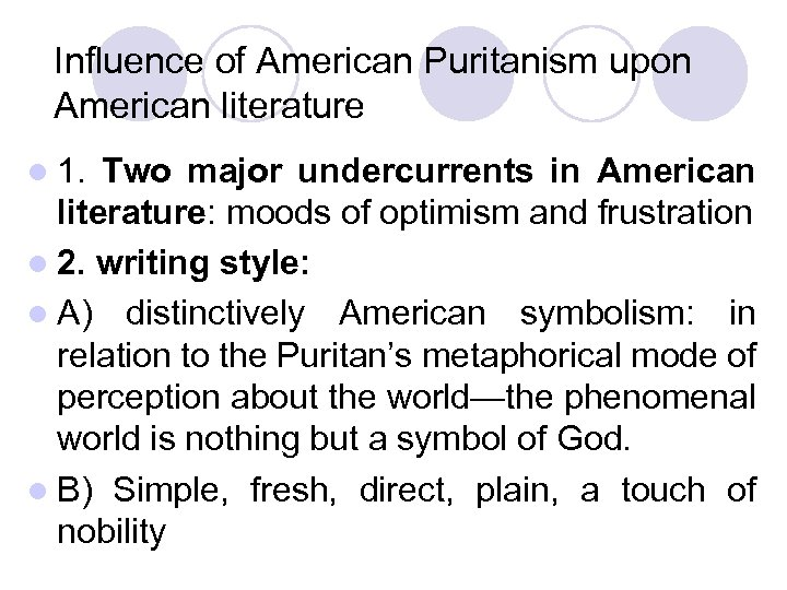 Influence of American Puritanism upon American literature l 1. Two major undercurrents in American