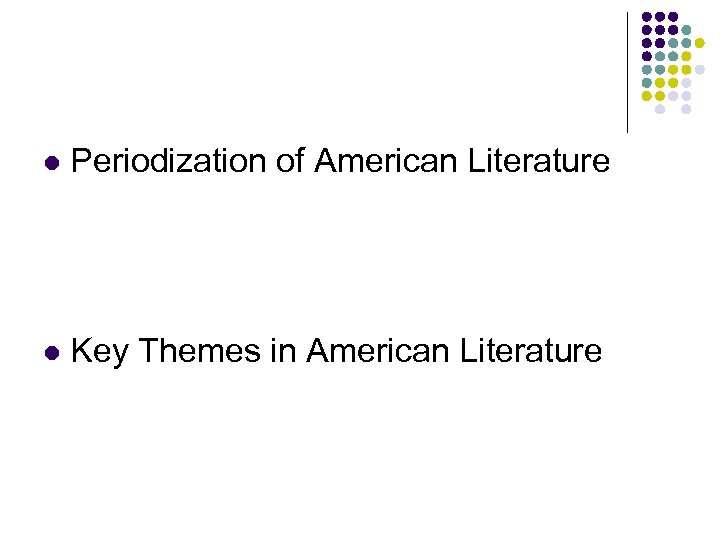 l Periodization of American Literature l Key Themes in American Literature