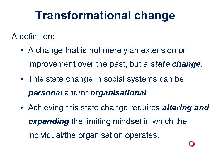 Transformational change A definition: • A change that is not merely an extension or