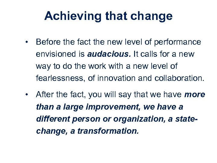 Achieving that change • Before the fact the new level of performance envisioned is